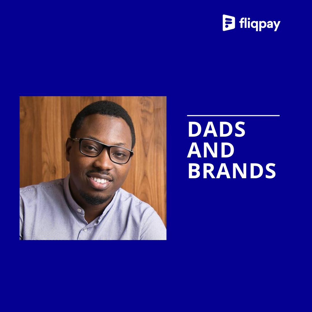 Dads and Brands; A Father's Day conversation with Olawale Adetula - Fliqpay blog